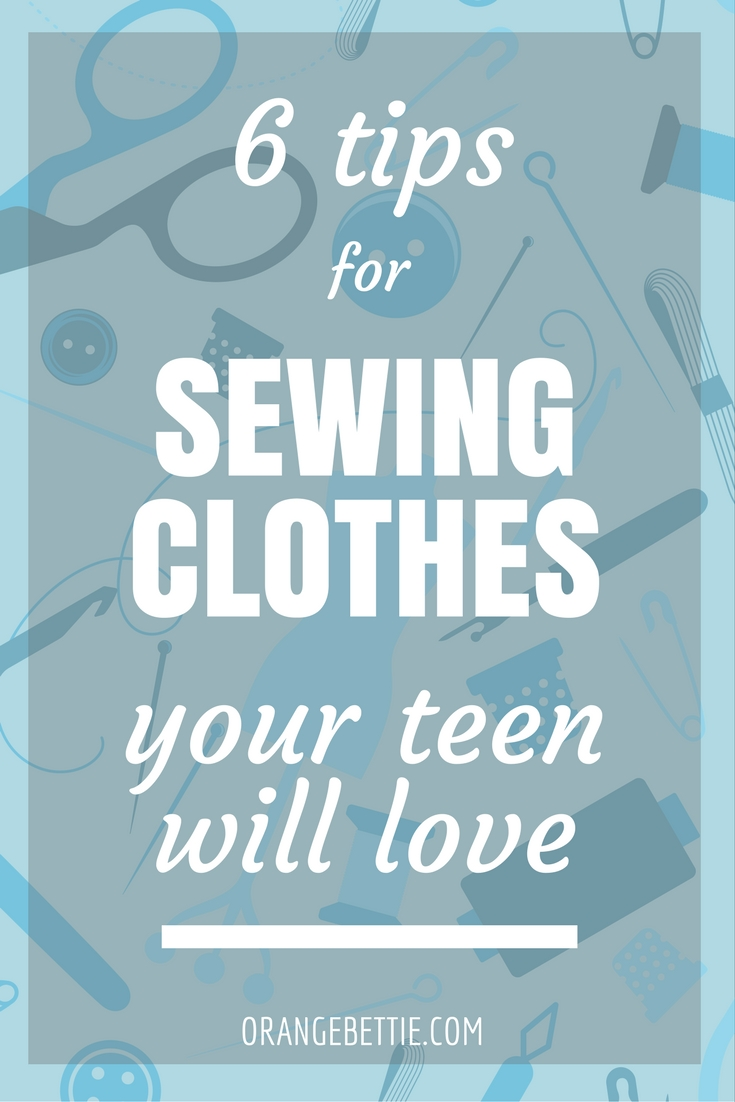 6 Tips for Sewing Clothes Your Teen Will Love
