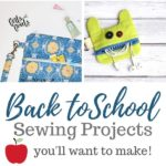 Back to School Sewing Projects You'll Want to Make!